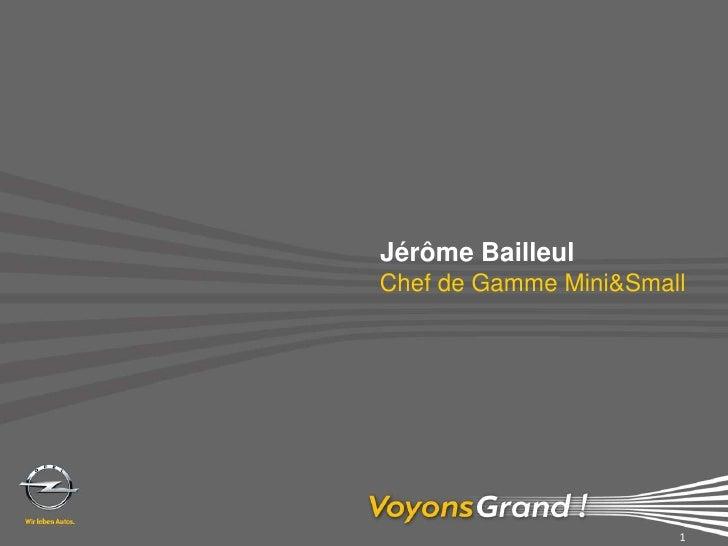 1<br />Chef de Gamme Mini&Small<br />Jérôme Bailleul<br />