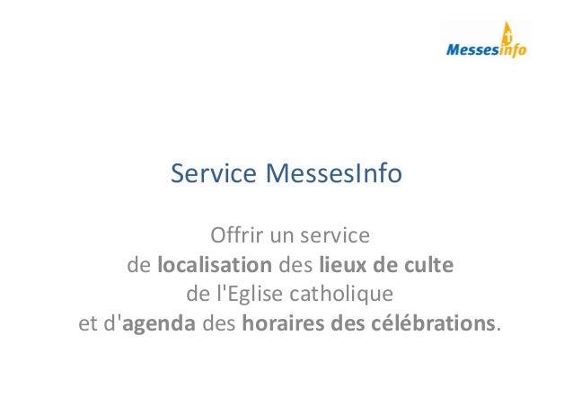 ServiceMessesInfo Offrirunservice delocalisation deslieuxdeculte del'Eglisecatholique etd'agenda deshoraires...