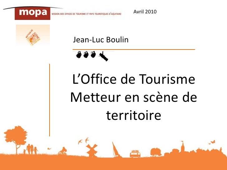 Avril 2010<br />Jean-Luc Boulin<br />L'Office de Tourisme Metteur en scène de territoire<br />