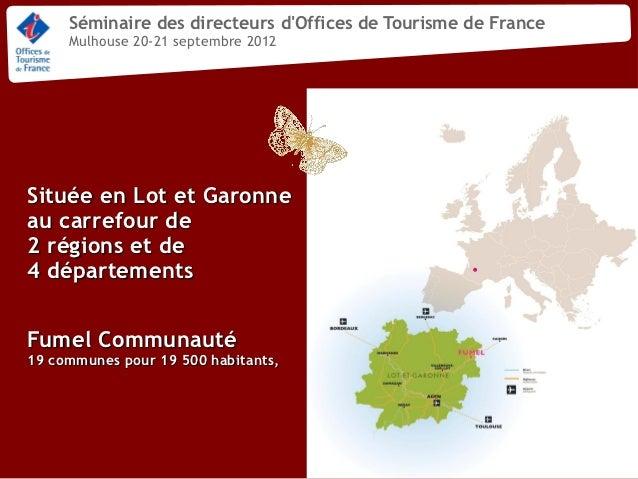 Pr sentation ot fumel vall e du lot metteur en sc ne de territoire of - Office du tourisme italien en france ...