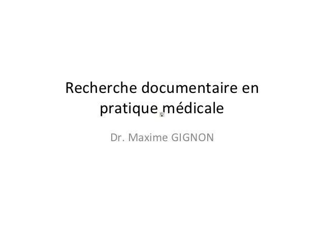 Recherche documentaire en    pratique médicale     Dr. Maxime GIGNON