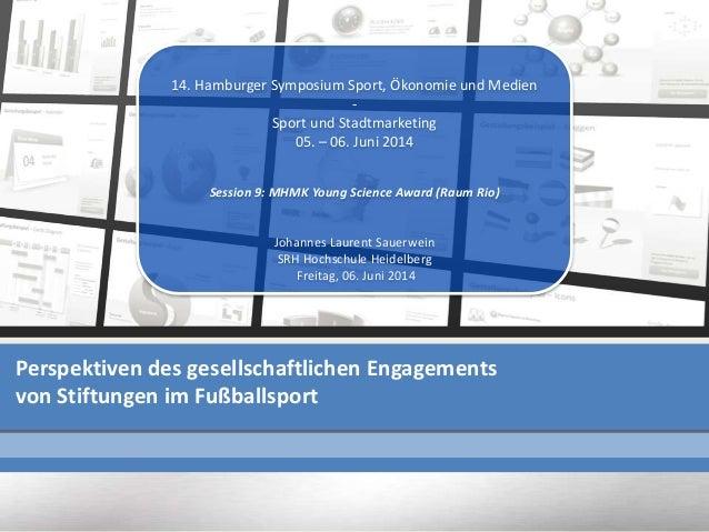 Perspektiven des gesellschaftlichen Engagements von Stiftungen im Fußballsport 14. Hamburger Symposium Sport, Ökonomie und...
