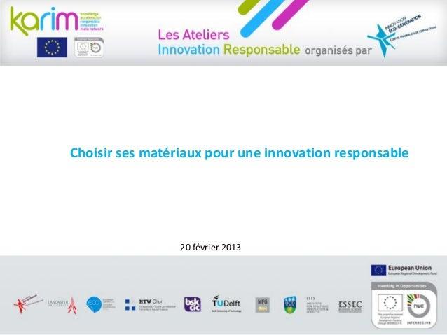 Choisir ses matériaux pour une innovation responsable  20 février 2013  © Centre Francilien de l'Innovation, 2012