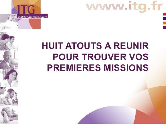 HUIT ATOUTS A REUNIR  POUR TROUVER VOS PREMIERES MISSIONS