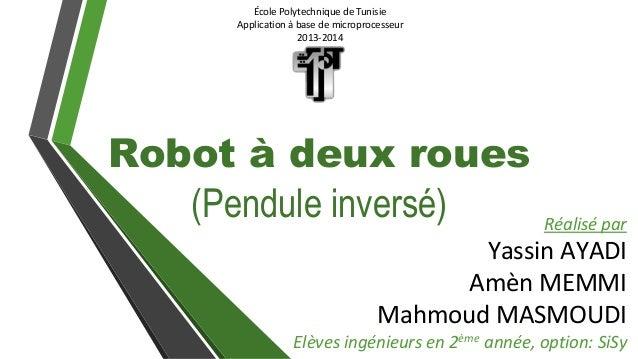 École Polytechnique de Tunisie Application à base de microprocesseur 2013-2014 Robot à deux roues (Pendule inversé) Réalis...