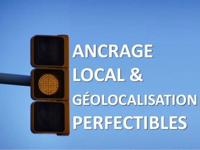 ANCRAGE LOCAL & GÉOLOCALISATION PERFECTIBLES
