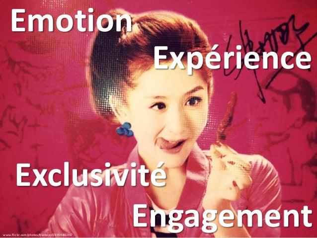 www.flickr.com/photos/trucknroll/8394465447 Emotion Expérience Exclusivité Engagement