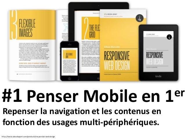 http://www.abookapart.com/products/responsive-web-design #1 Penser Mobile en 1er Repenser la navigation et les contenus en...