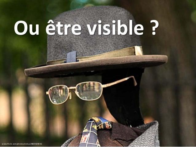 Ou être visible ? www.flickr.com/photos/victius/4869509036