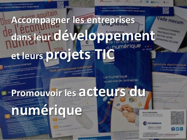 Accompagner les entreprises dans leur développement et leurs projets TIC Promouvoir les acteurs du numérique