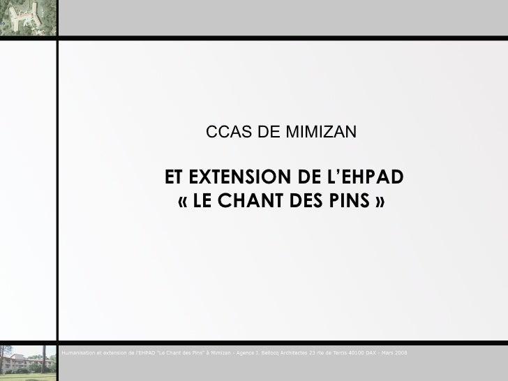 ET EXTENSION DE L'EHPAD  «LE CHANT DES PINS» CCAS DE MIMIZAN