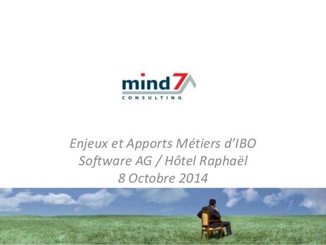 Enjeux et Apports Métiers d'IBO Software AG / Hôtel Raphaël 8 Octobre 2014