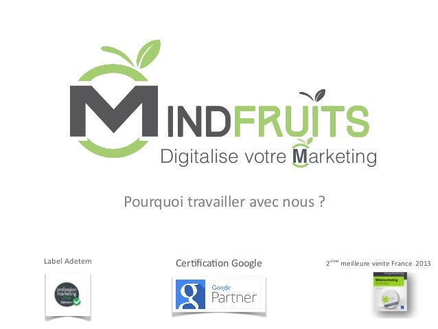! Digitalise votre Marketing Pourquoi	   travailler	   avec	   nous	   ? Label	   Adetem Cer7fica7on	   Google 2eme 	   mei...
