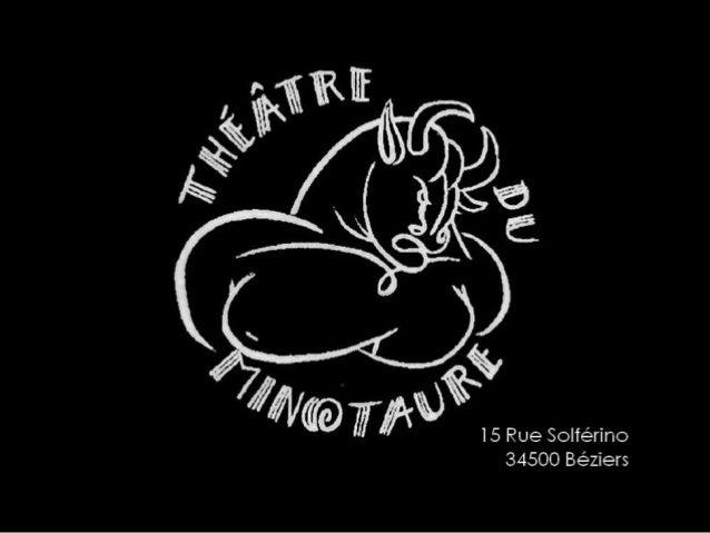 Théâtre privé, le Minotaure   appartient à R.Louis Cacciuttolo;il est dirigé par Anne-Marie Trébaol.