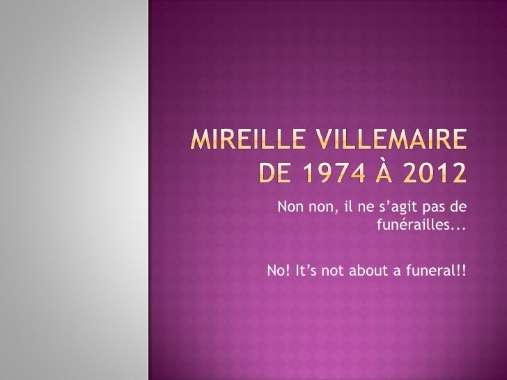 Non non, il ne s'agit pas de               funérailles...No! It's not about a funeral!!