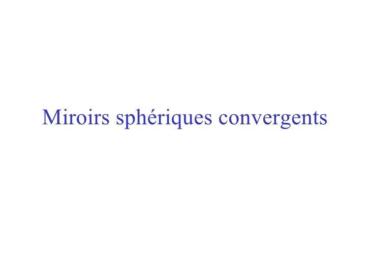 Miroirs sphériques convergents