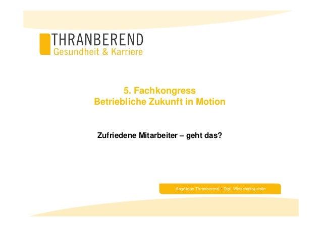 Angélique Thranberend : Dipl. Wirtschaftsjuristin 5. Fachkongress Betriebliche Zukunft in Motion Zufriedene Mitarbeiter – ...