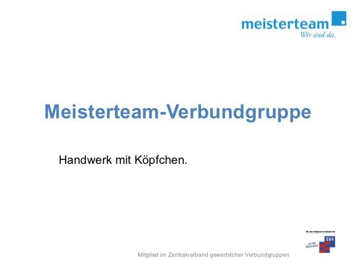 Meisterteam-Verbundgruppe Handwerk mit Köpfchen.  Mitglied im Zentralverband gewerblicher Verbundgruppen