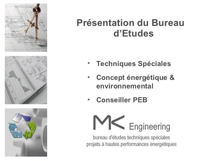 Présentation du Bureau d'Etudes <ul><li>Techniques Spéciales </li></ul><ul><li>Concept énergétique & environnemental </li>...