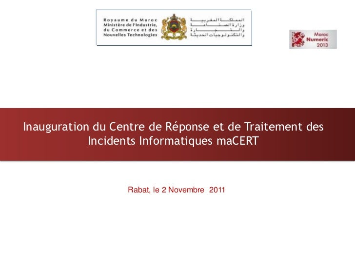 Inauguration du Centre de Réponse et de Traitement des            Incidents Informatiques maCERT                  Rabat, l...