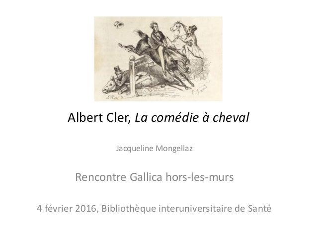 Albert Cler, La comédie à cheval Jacqueline Mongellaz Rencontre Gallica hors-les-murs 4 février 2016, Bibliothèque interun...