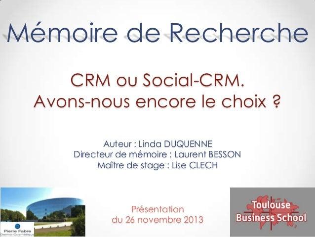 Mémoire de Recherche CRM ou Social-CRM. Avons-nous encore le choix ? Auteur : Linda DUQUENNE Directeur de mémoire : Lauren...