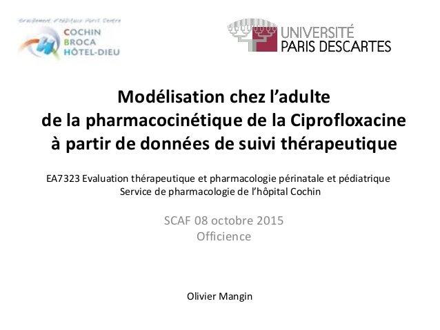 Modélisation chez l'adulte de la pharmacocinétique de la Ciprofloxacine à partir de données de suivi thérapeutique SCAF 08...