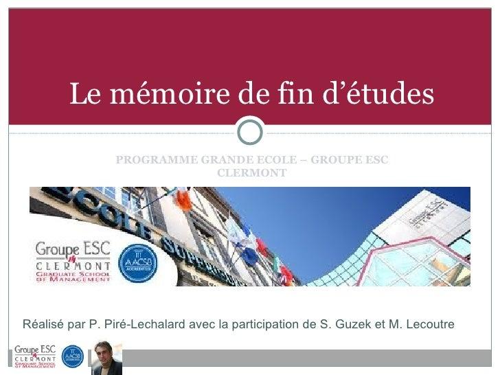 <ul><li>PROGRAMME GRANDE ECOLE – GROUPE ESC CLERMONT </li></ul><ul><li>PRÉSENTATION   </li></ul>Le mémoire de fin d'études...
