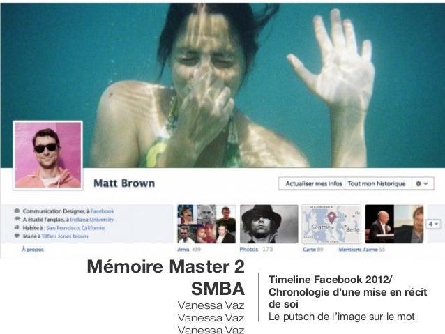 Mémoire Master 2                       Timeline Facebook 2012/          SMBA         Chronologie d'une mise en récit      ...