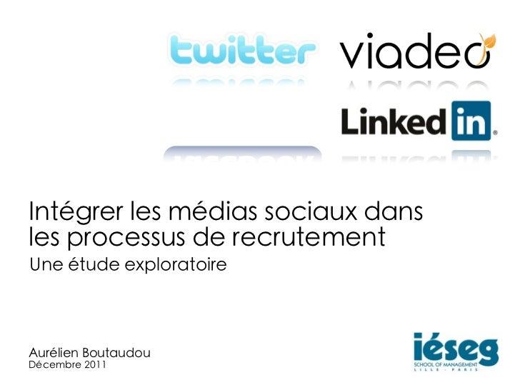 Intégrer les médias sociaux dansles processus de recrutementUne étude exploratoireAurélien BoutaudouDécembre 2011