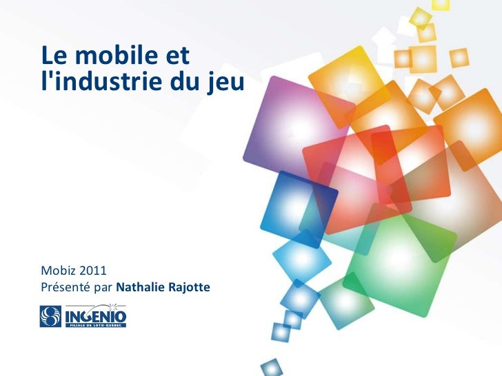 Le mobile etlindustrie du jeuMobiz 2011Présenté par Nathalie Rajotte