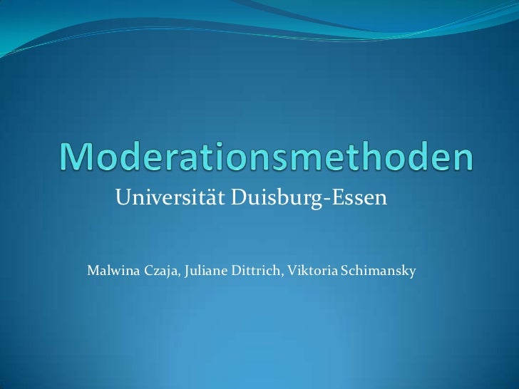 Moderationsmethoden<br />Universität Duisburg-Essen<br />Malwina Czaja, Juliane Dittrich, Viktoria Schimansky<br />