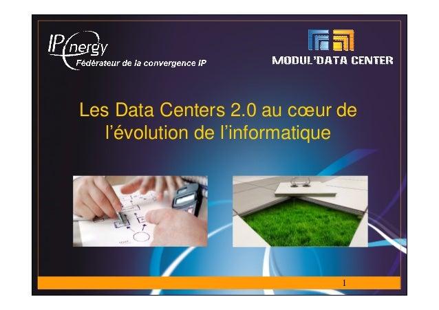 Les Data Centers 2.0 au cœur de   l'évolution de l'informatique                              1