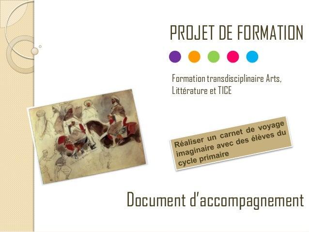 PROJET DE FORMATION Formation transdisciplinaire Arts, Littérature et TICE Document d'accompagnement
