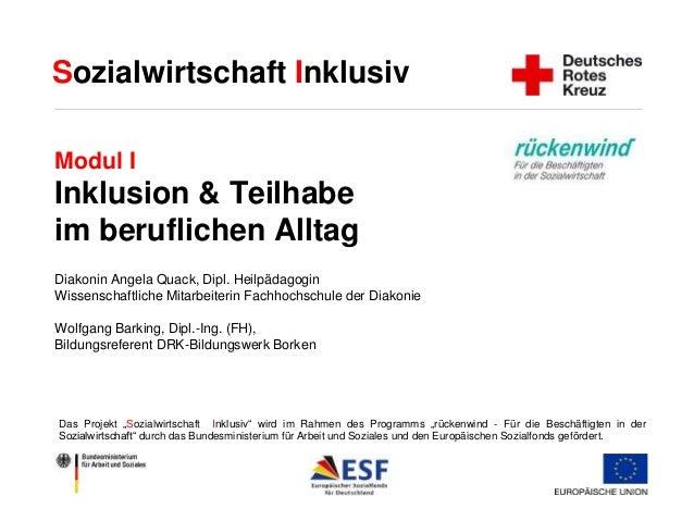 Sozialwirtschaft Inklusiv  Modul I  Inklusion & Teilhabe  im beruflichen Alltag  Diakonin Angela Quack, Dipl. Heilpädagogi...