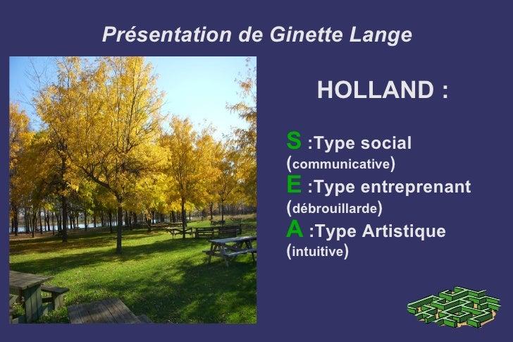 Présentation de Ginette Lange <ul><li>HOLLAND : </li></ul><ul><li>S  :Type social </li></ul><ul><li>( communicative ) </li...