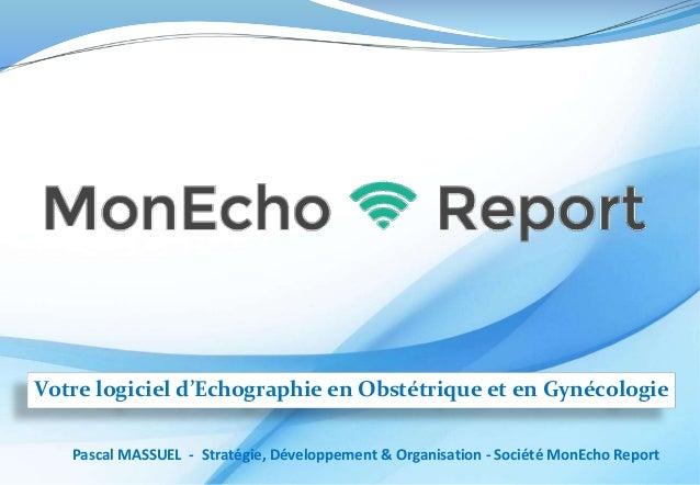 Votre logiciel d'Echographie en Obstétrique et en Gynécologie Pascal MASSUEL - Stratégie, Développement & Organisation - S...
