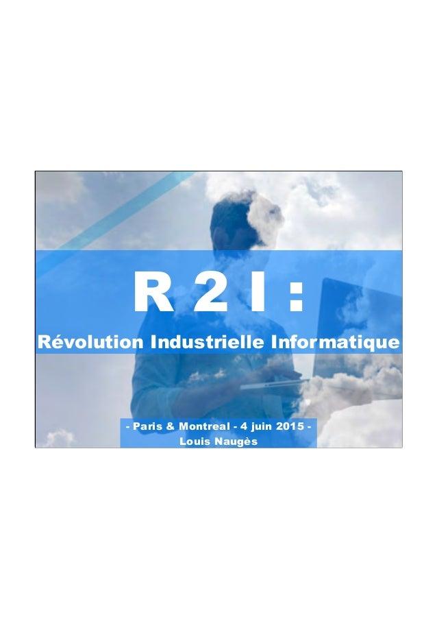 Louis Naugès 2015 1 - Paris & Montreal - 4 juin 2015 - Louis Naugès R 2 I : Révolution Industrielle Informatique