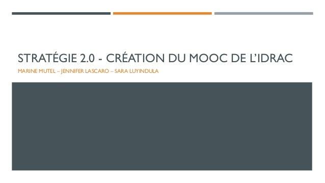 STRATÉGIE 2.0 - CRÉATION DU MOOC DE L'IDRAC MARINE MUTEL – JENNIFER LASCARO – SARA LUYINDULA