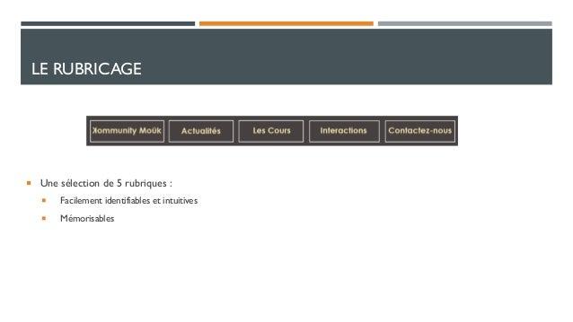 LE RUBRICAGE   Une sélection de 5 rubriques :   Facilement identifiables et intuitives    Mémorisables