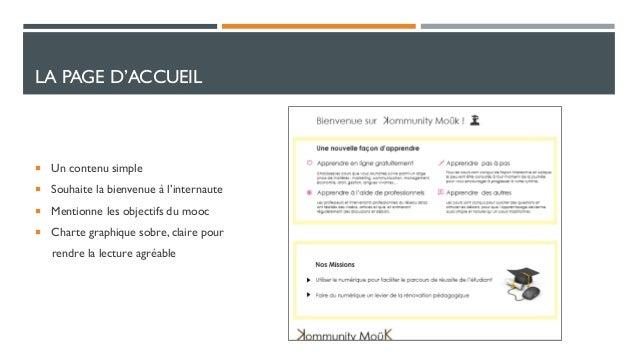 LA PAGE D'ACCUEIL   Un contenu simple  Souhaite la bienvenue à l'internaute  Mentionne les objectifs du mooc  Charte g...