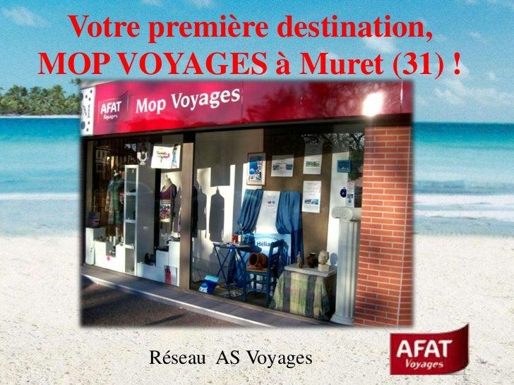 Votre première destination,MOP VOYAGES à Muret (31) !<br />Réseau  AS Voyages<br />