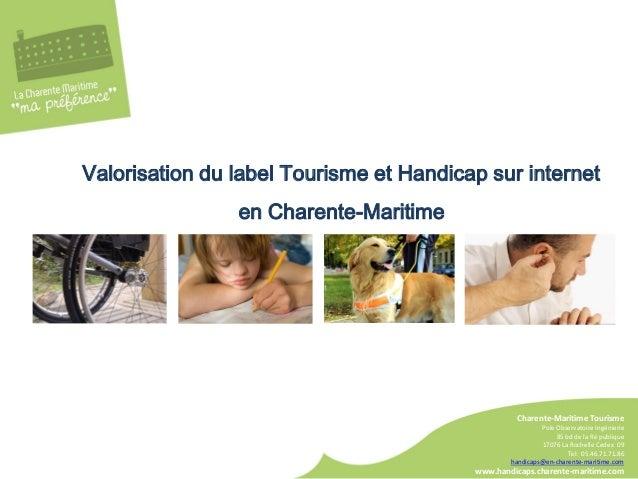 Valorisation du label Tourisme et Handicap sur interneten Charente-MaritimeCharente-Maritime TourismePole Observatoire Ing...