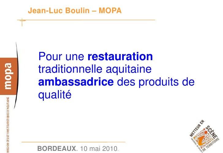 Jean-Luc Boulin – MOPA       Pour une restauration   traditionnelle aquitaine   ambassadrice des produits de   qualité    ...