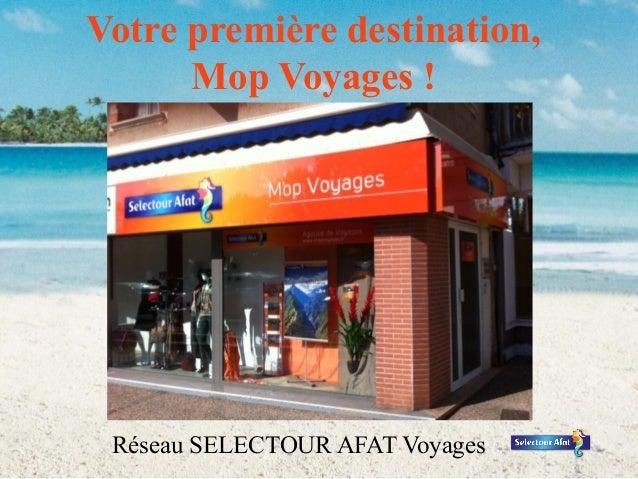 Votre première destination, Mop Voyages !  Réseau SELECTOUR AFAT Voyages