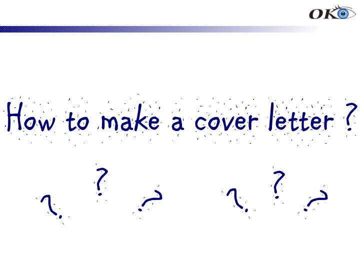 How to make a cover letter ?       ? ?           ??               ??
