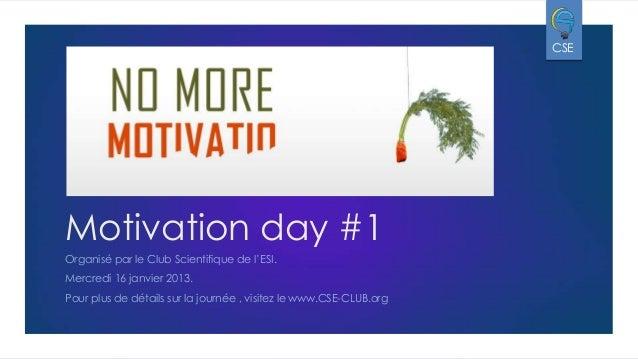 CSE  Motivation day #1 Organisé par le Club Scientifique de l'ESI. Mercredi 16 janvier 2013. Pour plus de détails sur la j...
