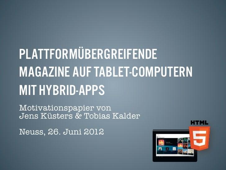 PlattformübergreifendeMagazine auf Tablet-Computernmit Hybrid-AppsMotivationspapier von!Jens Küsters & Tobias KalderNeuss,...