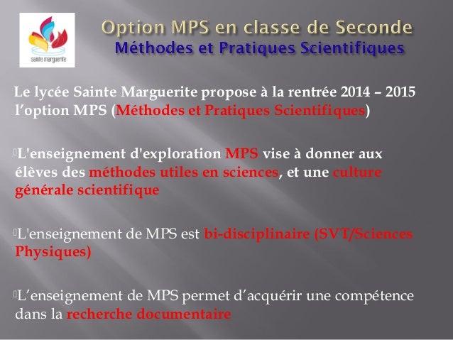 Le lycée Sainte Marguerite propose à la rentrée 2014 – 2015 l'option MPS (Méthodes et Pratiques Scientifiques) L'enseigne...