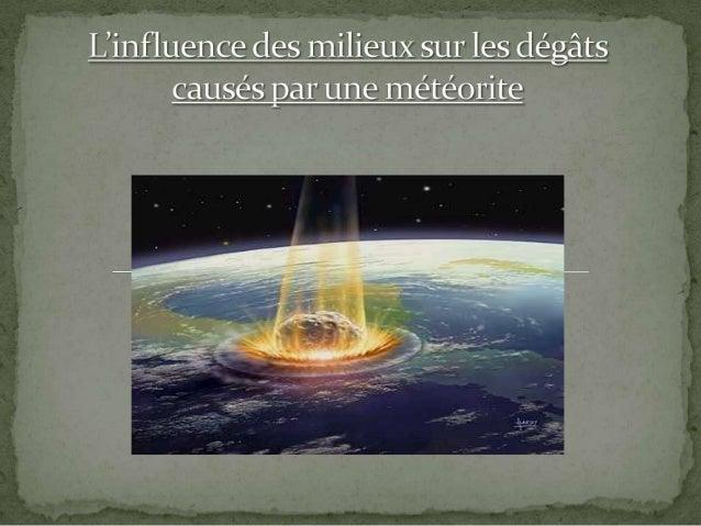 Présentation SMGG : Influence des milieux sur les dégâts causés par une météorite